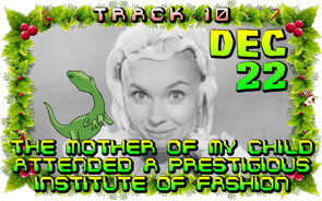 Track 10: The Mother of My Child Attended a Prestigious Institute of Fashion (Dec 22)