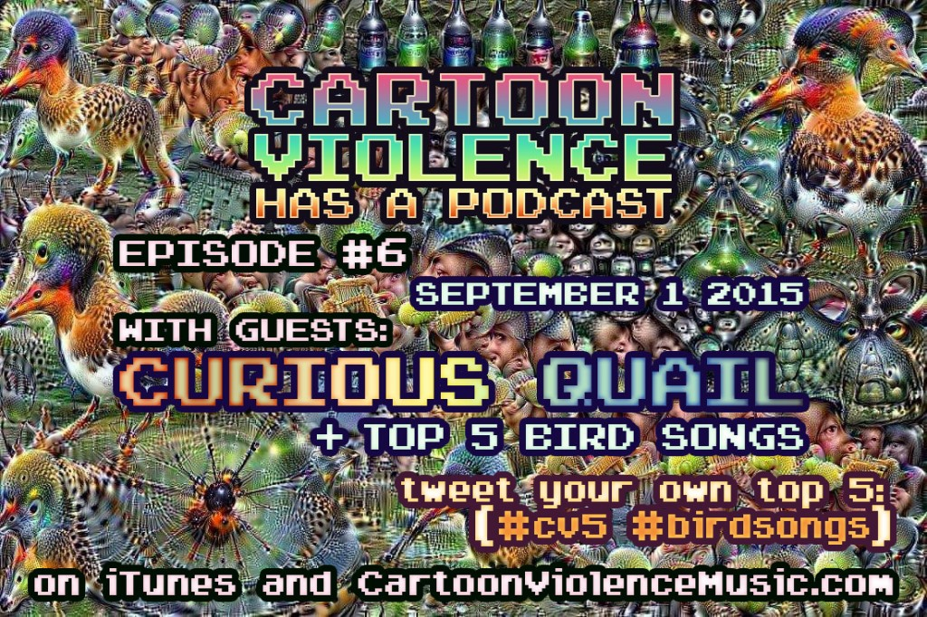 Cartoon Violence Has A Podcast #6 - Curious Quail + Top 5 Bird Songs