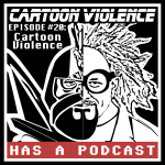 #20: Cartoon Violence (guest host Aaron Carnes)